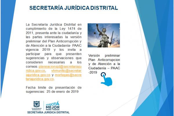 La Secretaría Jurídica Distrital en cumplimiento de la Ley 1474 de 2011, presenta ante la ciudadanía y las partes interesadas la versión preliminar del Plan Anticorrupción y de Atención a la Ciudadanía- PAAC vigencia 2019